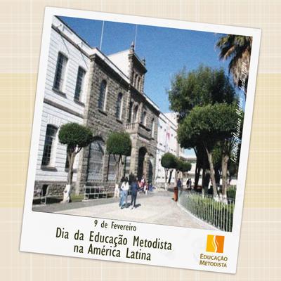 Dia da Educação Metodista na América Latina - 9 de fevereiro (1874-2016) 142 anos
